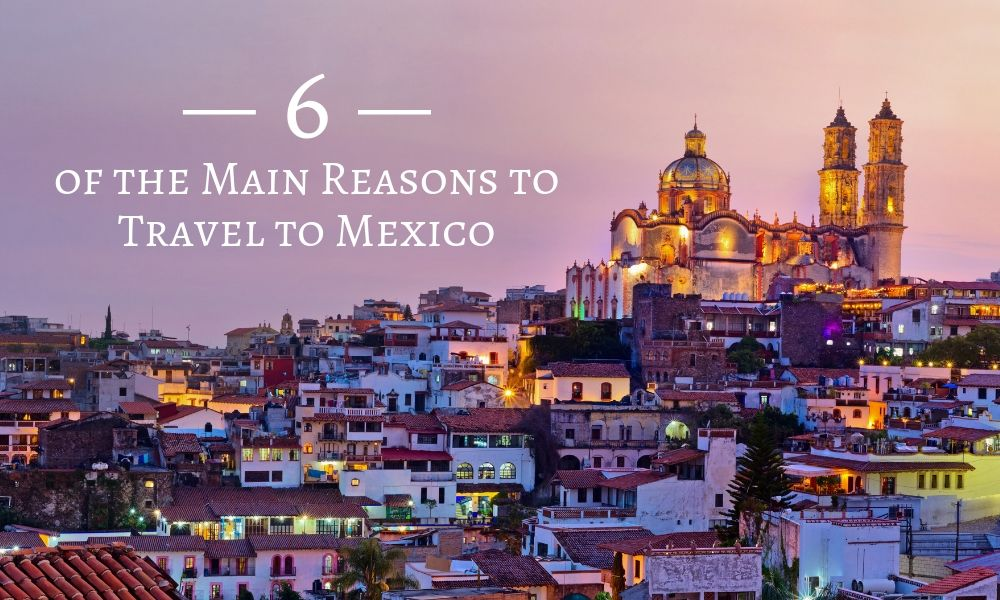 6 of the Main Reasons to Travel to Mexico