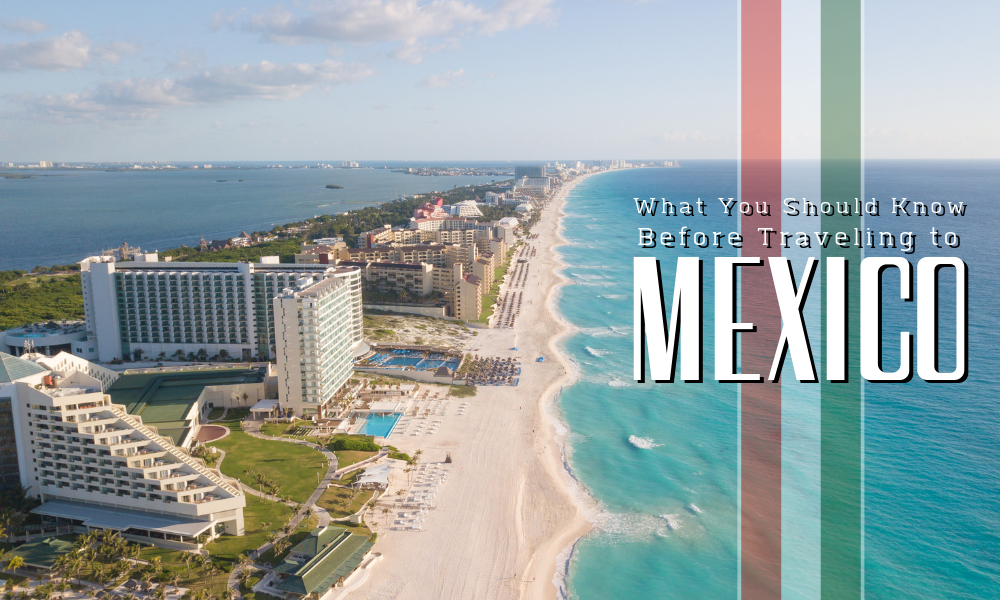 What You Should Know Before Traveling to Mexico
