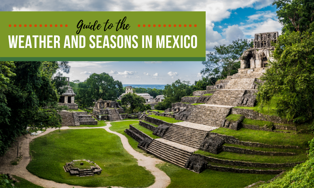Guide to the Weather and Seasons in Mexico
