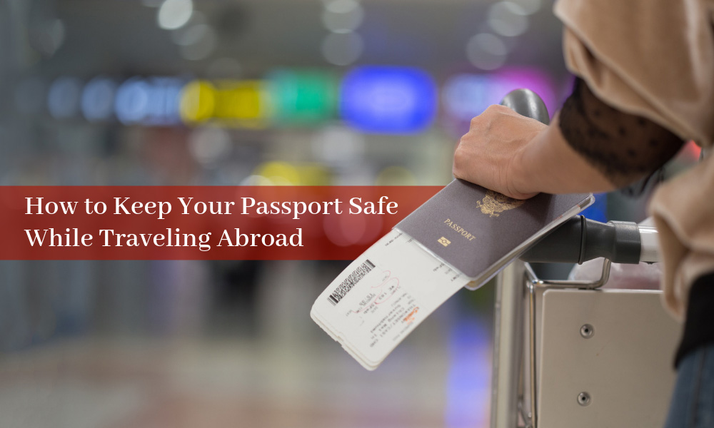 How to Keep Your Passport Safe While Traveling Abroad