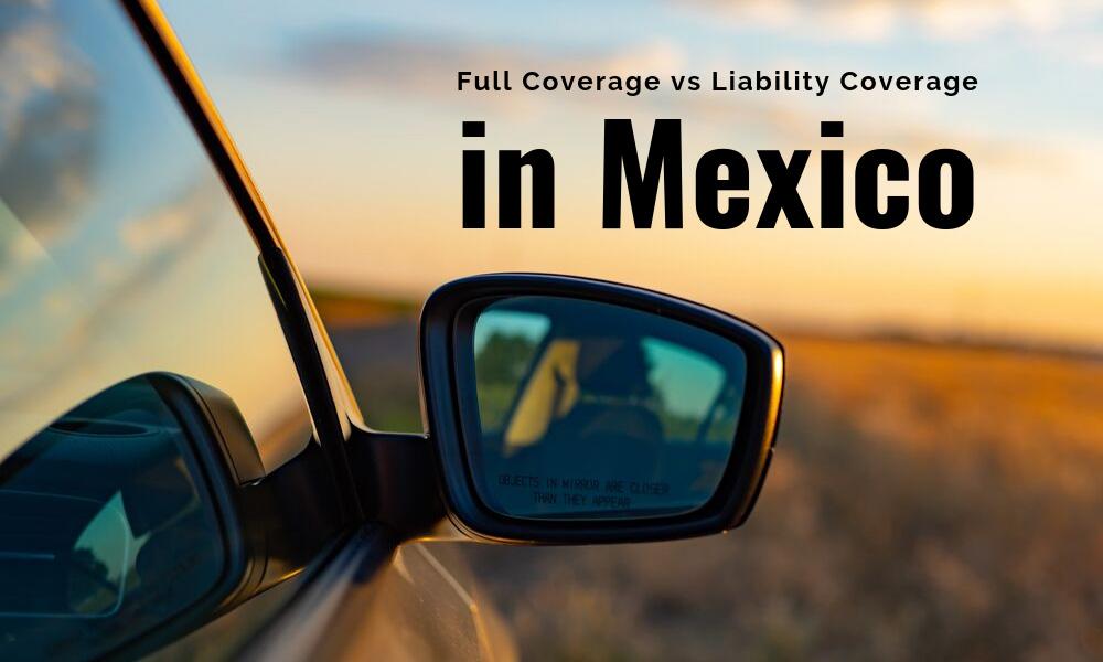 Full Coverage vs. Liability Coverage in Mexico
