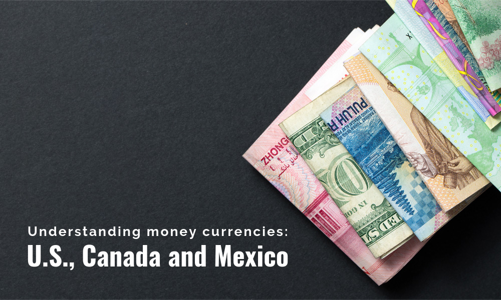 Understanding Money Currencies: U.S., Canada, and Mexico