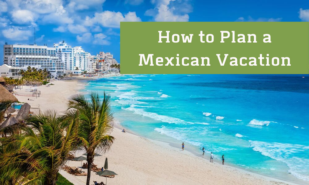 How to Plan a Mexican Vacation