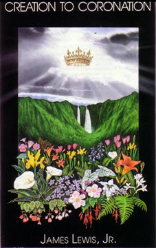 Creation to Coronation by James Lewis, Jr.